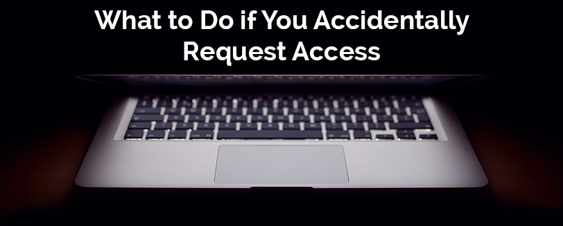 accidentally request access